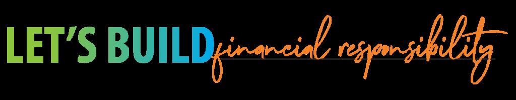 Let's Build financial responsibility